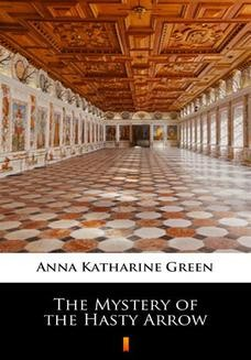 Chomikuj, ebook online The Mystery of the Hasty Arrow. Anna Katharine Green