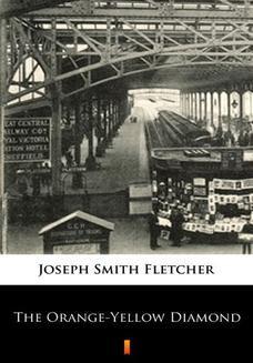 Chomikuj, ebook online The Orange-Yellow Diamond. Joseph Smith Fletcher