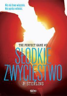 Chomikuj, ebook online The Perfect Game. Tom 3. Słodkie zwycięstwo. J. Sterling