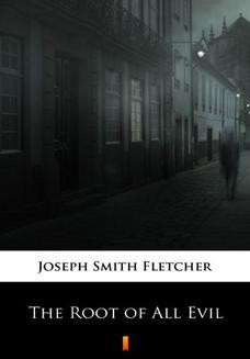 Chomikuj, ebook online The Root of All Evil. Joseph Smith Fletcher