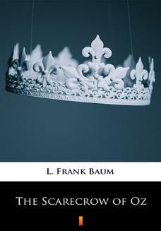 Chomikuj, pobierz ebook online The Scarecrow of Oz. L. Frank Baum