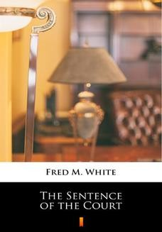 Chomikuj, ebook online The Sentence of the Court. Fred M. White