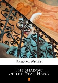 Chomikuj, ebook online The Shadow of the Dead Hand. Fred M. White