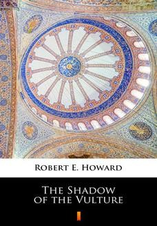 Chomikuj, ebook online The Shadow of the Vulture. Robert E. Howard