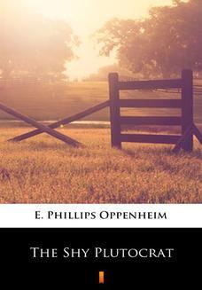 Chomikuj, pobierz ebook online The Shy Plutocrat. E. Phillips Oppenheim