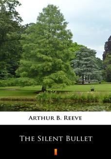 Chomikuj, ebook online The Silent Bullet. Arthur B. Reeve