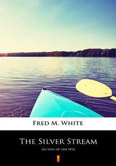 Ebook The Silver Stream. An Idyl of the Wye pdf
