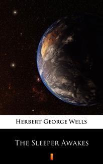 Chomikuj, ebook online The Sleeper Awakes. Herbert George Wells