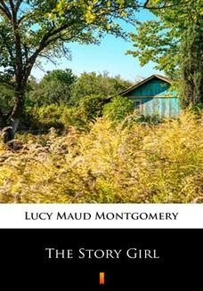 Chomikuj, ebook online The Story Girl. Lucy Maud Montgomery