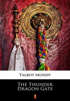Chomikuj, ebook online The Thunder Dragon Gate. Talbot Mundy
