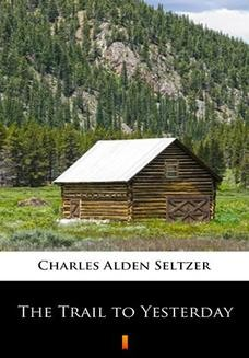 Chomikuj, ebook online The Trail to Yesterday. Charles Alden Seltzer