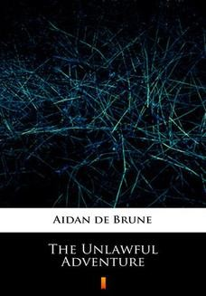 Chomikuj, ebook online The Unlawful Adventure. Aidan de Brune