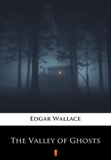 Chomikuj, ebook online The Valley of Ghosts. Edgar Wallace