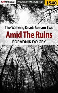 Chomikuj, ebook online The Walking Dead: Season Two – Amid The Ruins – poradnik do gry. Jacek 'Ramzes' Winkler