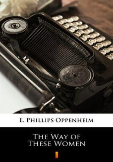 Chomikuj, ebook online The Way of These Women. E. Phillips Oppenheim