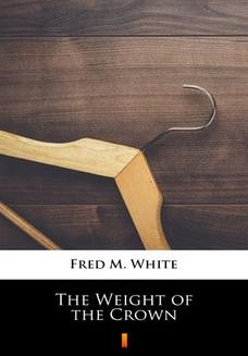 Chomikuj, ebook online The Weight of the Crown. Fred M. White