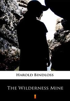 Chomikuj, ebook online The Wilderness Mine. Harold Bindloss