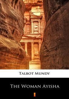 Chomikuj, ebook online The Woman Ayisha. Talbot Mundy