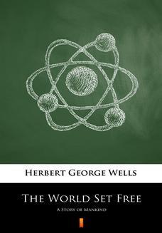 Chomikuj, ebook online The World Set Free. A Story of Mankind. Herbert George Wells