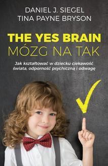 Chomikuj, pobierz ebook online The Yes Brain. Mózg na Tak. Daniel J. Siegel