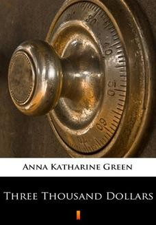 Chomikuj, ebook online Three Thousand Dollars. Anna Katharine Green