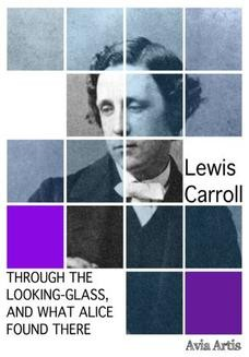 Chomikuj, ebook online Through the Looking-Glass, and What Alice Found There. Lewis Carroll