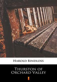 Chomikuj, ebook online Thurston of Orchard Valley. Harold Bindloss