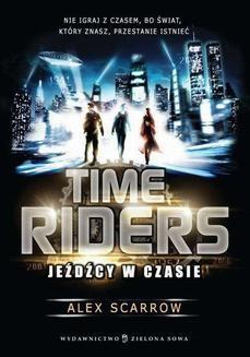 Chomikuj, ebook online Time Riders. Jeźdźcy w czasie. Alex Scarrow