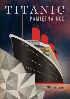 Chomikuj, pobierz ebook online Titanic. Pamiętna noc. Walter Lord