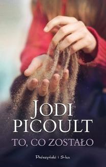 Chomikuj, ebook online To, co zostało. Jodi Picoult