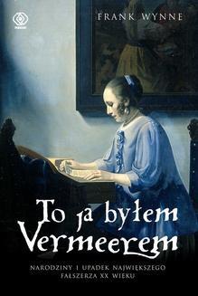 Chomikuj, ebook online To ja byłem Vermeerem. Frank Wynne