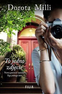 Chomikuj, ebook online To jedno zdjęcie. Dorota Milli