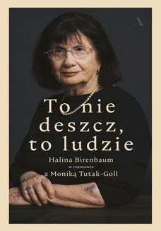 Chomikuj, pobierz ebook online To nie deszcz, to ludzie. Halina Birenbaum w rozmowie z Moniką Tutak-Goll. Halina Birenbaum