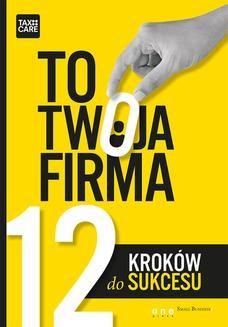 Chomikuj, ebook online TO TWOJA FIRMA. 12 KROKÓW DO SUKCESU. TAXCARE