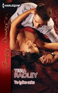 Chomikuj, ebook online To tylko seks. Tessa Radley