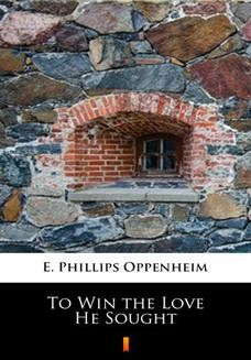 Chomikuj, ebook online To Win the Love He Sought. E. Phillips Oppenheim