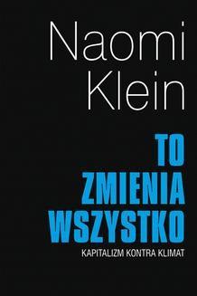 Chomikuj, ebook online To zmienia wszytsko. Kapitalizm kontra klimat. Naomi Klein