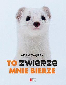Chomikuj, ebook online To zwierzę mnie bierze. Adam Wajrak