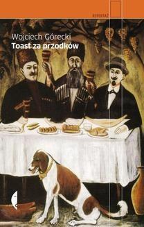 Chomikuj, ebook online Toast za przodków. Wojciech Górecki