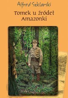 Chomikuj, ebook online Tomek u źródeł Amazonki (t.7). Alfred Szklarski