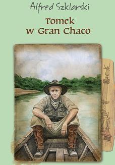 Chomikuj, pobierz ebook online Tomek w Gran Chaco (t.8). Alfred Szklarski