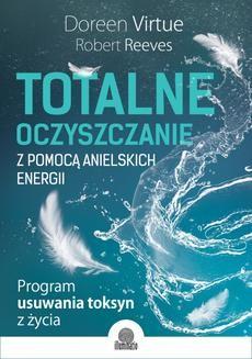 Chomikuj, ebook online Totalne oczyszczanie z pomocą anielskich energii. Program usuwania toksyn z życia. Doreen Virtue