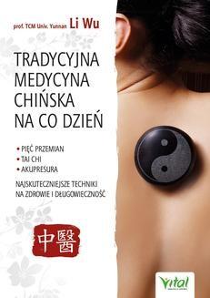 Chomikuj, ebook online Tradycyjna Medycyna Chińska na co dzień. Pięć Przemian, Tai Chi, akupresura – najskuteczniejsze techniki na zdrowie i długowieczność. Yi-Li Wu