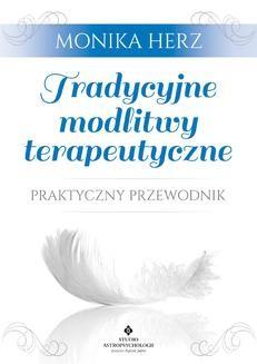 Chomikuj, ebook online Tradycyjne modlitwy terapeutyczne. Praktyczny przewodnik. Monika Herz