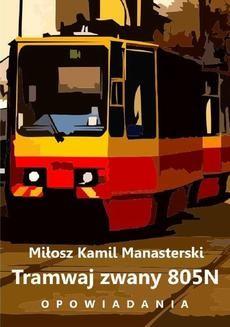 Chomikuj, ebook online Tramwaj zwany 805N. Miłosz Kamil Manasterski