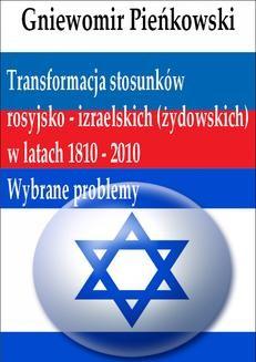Chomikuj, ebook online Transformacja stosunków rosyjsko – izraelskich (żydowskich) w latach 1810 – 2010: Wybrane problemy. Gniewomir Pieńkowski