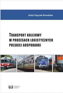 Chomikuj, ebook online Transport kolejowy w procesach logistycznych polskiej gospodarki. Anita Fajczak-Kowalska