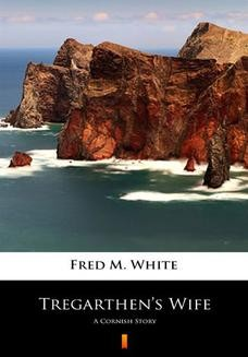 Chomikuj, ebook online Tregarthens Wife. A Cornish Story. Fred M. White
