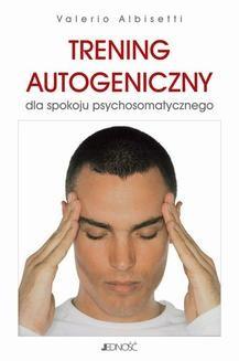 Chomikuj, ebook online Trening autogeniczny dla spokoju psychosomatycznego. Valerio Albisetti