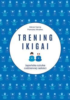 Chomikuj, ebook online Trening ikigai. Hector Garcia
